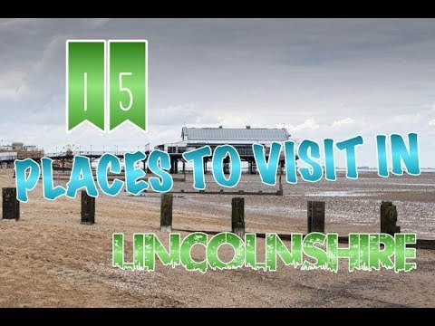 Top 15 Places To Visit In Lincolnshire, England