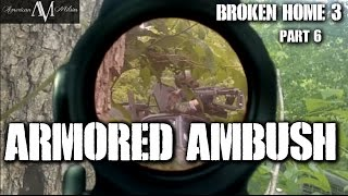 American Milsim Broken Home 3 Part 6: Armored Ambush (Vehicles vs Infantry)