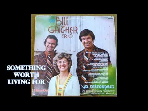 Something Worth Living For   The Bill Gaither Trio