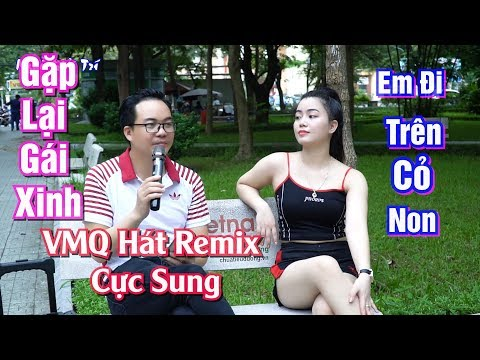 ✅ Gặp Lại Gái Xinh VMQ Hát Remix Cực Sung   Vương Minh Quang