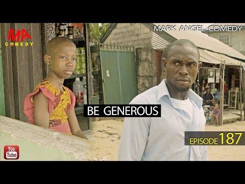 BE GENEROUS (Mark Angel Comedy) (Episode 187)