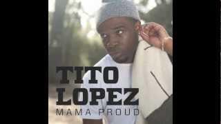 Tito Lopez - Mama Proud