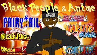 BLACK PEOPLE AND ANIME