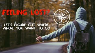 Feeling Lost? Where Do You Want to Go?