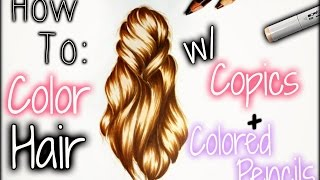 DRAWING TUTORIAL - HOW TO COLOR HAIR W/ COPICS + COLORED PENCILS