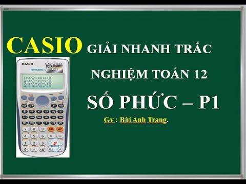 CASIO FX 570VN PLUS GIẢI NHANH TRẮC NGHIỆM SỐ PHỨC P1(tiếp theo)