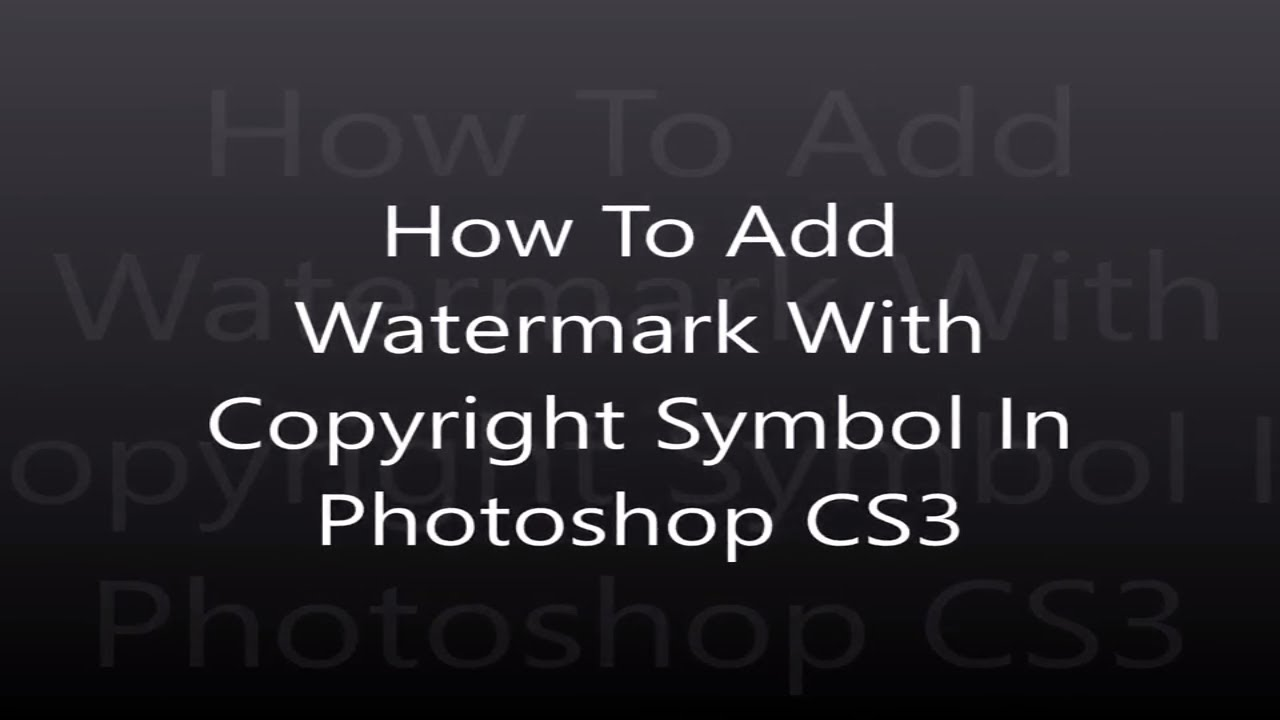 How To Add Watermark With Copyright Symbol In Photoshop Cs3 Youtube