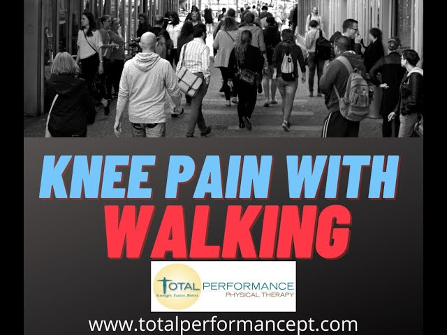 Knee pain with Walking