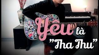 """(Em chưa 18 OST) Yêu Là """"Tha Thu"""" Fingerstyle Guitar - Lê Quang Huy"""