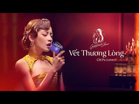 CHI PU'S GREATEST SHOW #1 | Vết Thương Lòng (Cover)