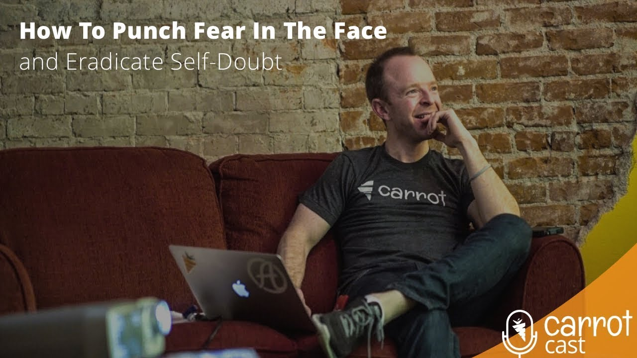 How To Punch Fear In The Face and Eradicate Self-Doubt