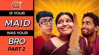 If Your Maid Was Your Bro (Part 2) ft. Trupti Khamkar, Andy, Bhola | Being Indian