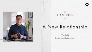 A New Relationship — Pastor Ariel Marquez