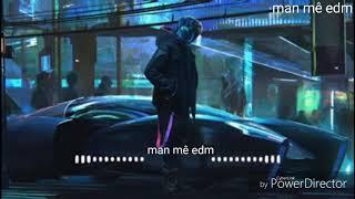 (Edm)cực hay siêu phẩm âm nhạc - man mê edm