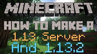 How to make a Minecraft Server for 1.13 And 1.13.1