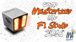 Como masterizar en Fl Studio|2016|Miguel Alcocer|Cualquier Version|