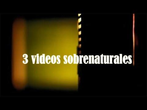 Tres videos 'sobrenaturales'