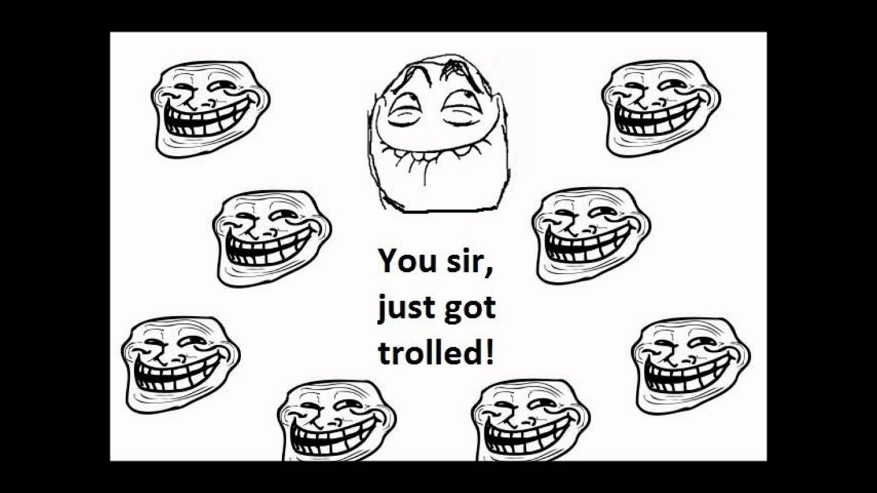 U Been Trolled You sir, Just g...