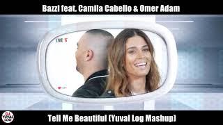 Bazzi feat  Camila Cabello & Omer Adam (Yuval Log Mashup) עומר אדם - תגידי לי שטוב לך