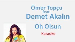 Ömer Topçu ft. Demet Akalın - Oh Olsun KARAOKE (Sözleri)