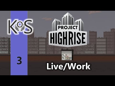 Project Highrise | Live/Work | Let's Play | Ep 3 |