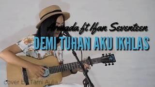 Demi tuhan aku ikhlas - Armada ft Ifan Seventeen|cover by Tami Aulia(official lyrics)
