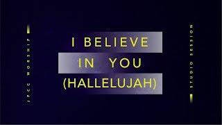 I Believe in You (Hallelujah) (Official Lyric Video) - JPCC Worship