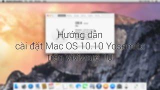 Hướng dẫn cài đặt Mac OS 10.10 Yosemite trên VMware 11
