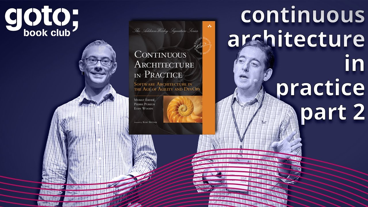 Continuous Architecture in Practice Part 2/2 • Eoin Woods & Simon Brown • GOTO 2021