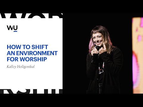 Kalley Heiligenthal - How To Shift An Environment For Worship | Teaching Moment
