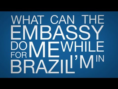 What Can The Embassy Do For Me While I'm In Brazil?