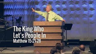 Matthew 15:21-28, The King Who Lets People In