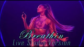 Ariana Grande - Breathin w/ Note Changes