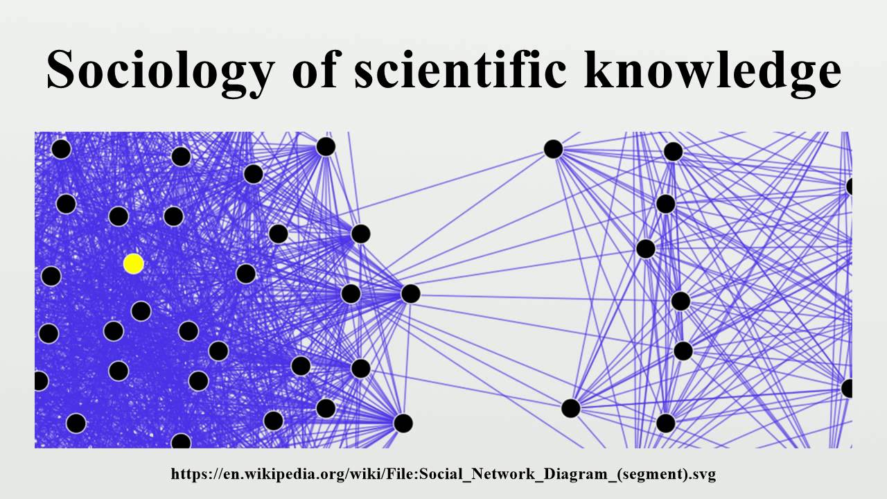 the sociology of scientific knowledge essay Institutions on the evolution of scientific knowledge areas in the sociology of scientific knowledge and the broader arena of science studies, more attention the issues posed by the readings to a case of science in society other than the ones described b short essay (30%) a short (5-7 page) paper is due on may 3.