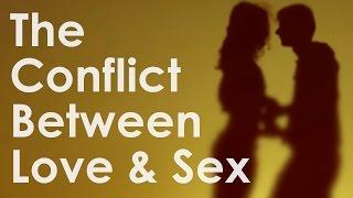 The Conflict Between Love & Sex - Understanding The Human Mind