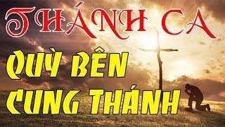 QUỲ BÊN CUNG THÁNH | Album Thánh Ca Tổng Hợp Tất Cả Những Ca Khúc Thánh Ca Hay Nhất