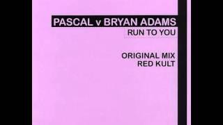 Pascal v Bryan Adams - Run To You (Original Mix)