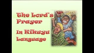 The Lord's Prayer in the Kikuyu language of Central Kenya
