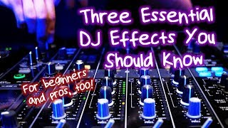 3 Essential Effects Every DJ Needs To Know