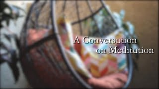 The Being Academy Presents: A Conversation On Meditation