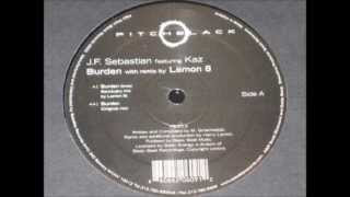 J.F. SEBASTIAN featuring KAZ - Burden (inner sanctuary mix by Lemon 8)