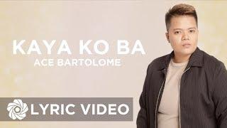 Ace Bartolome - Kaya Ko Ba (Lyrics)