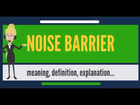 What is NOISE BARRIER? What does NOISE BARRIER mean? NOISE BARRIER meaning, definition & explanation