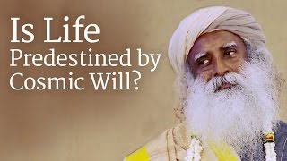Is Life Predestined by Cosmic Will? | Sadhguru