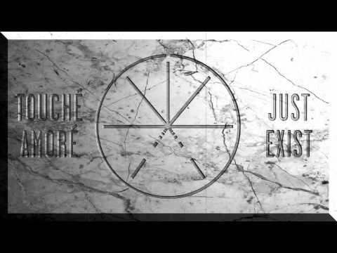 """Touché Amoré """"Just Exist"""""""