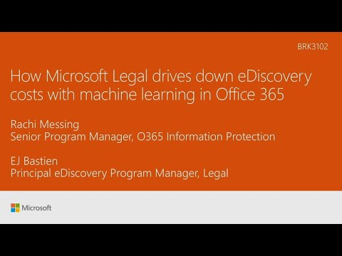 How Microsoft Legal drives down eDiscovery costs with machine learning in Office 365 - BRK3102
