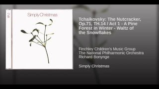 Tchaikovsky: The Nutcracker, Op.71 / Act 1 - A Pine Forest in Winter - Waltz of the Snowflakes