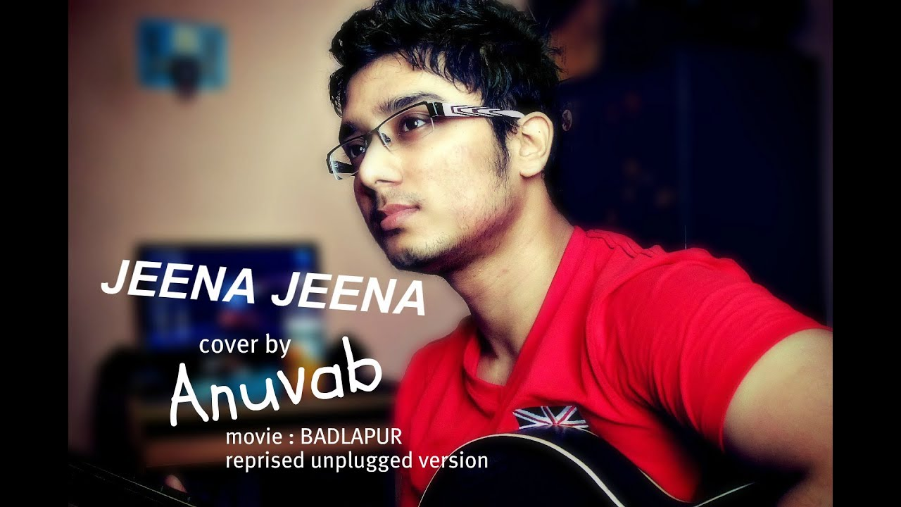 jeena jeena :Badlapur: Atif Aslam Unplugged: cover :ANUVAB na sikha maine jeenaVarun Dhawan ...