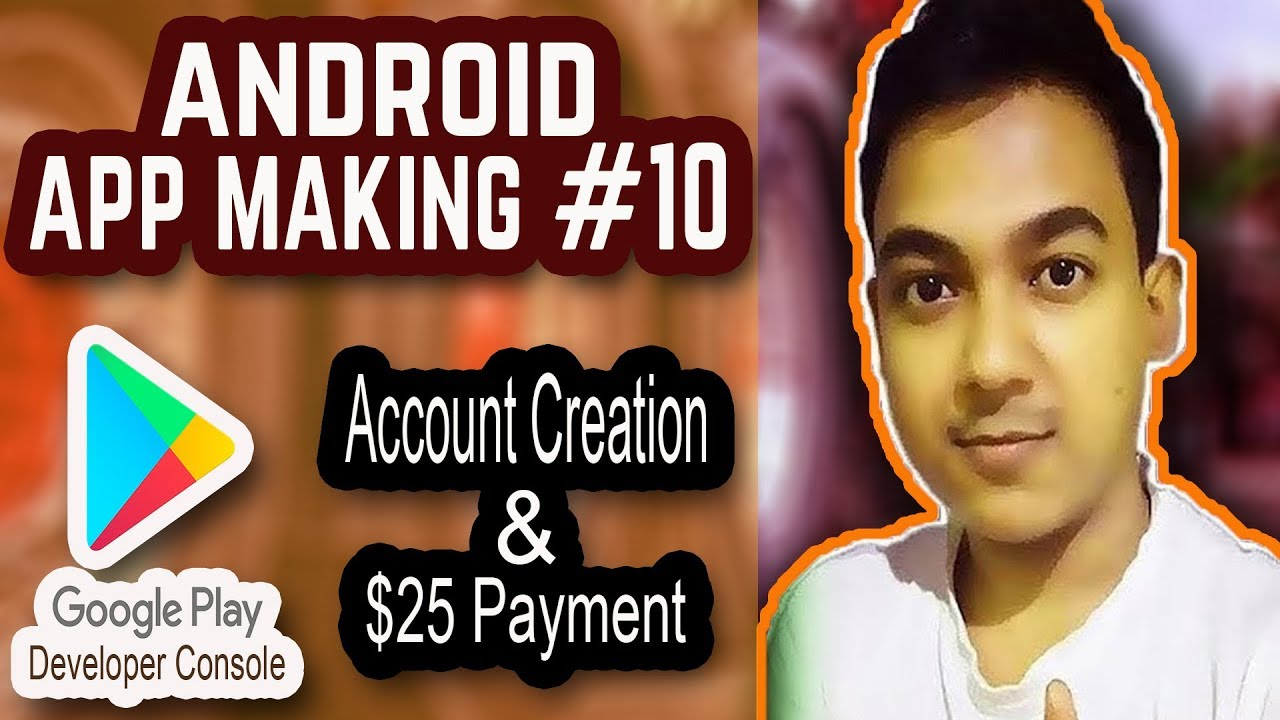 Android App Making #10  How To Make Google Play Developer Console Account And Make $25 Payment 
