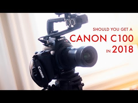 Should you get a Canon C100 in 2018?